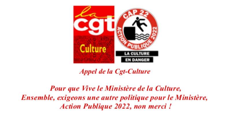 Appel de la Cgt-Culture : Pour que Vive le Ministère de la Culture, Ensemble, exigeons une autre politique pour le Ministère,  Action Publique 2022, non merci!