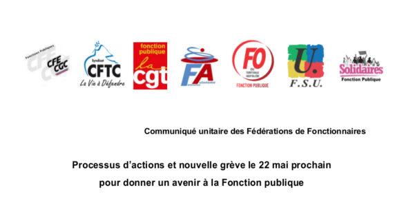 CFE/CGC – CFTC – CGT – FAFP – FO – FSU – SOLIDAIRES – Communiqué unitaire : Processus d'actions et nouvelle grève le 22 mai prochain pour donner un avenir à la Fonction publique