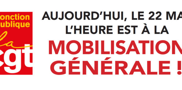 AUJOURD'HUI, LE 22 MAI, L'HEURE EST À LA MOBILISATION GÉNÉRALE !