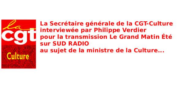 La Secrétaire générale de la CGT-Culture  interviewée par Philippe Verdier  pour la transmission Le Grand Matin Été sur SUD RADIO au sujet de la ministre de la Culture…