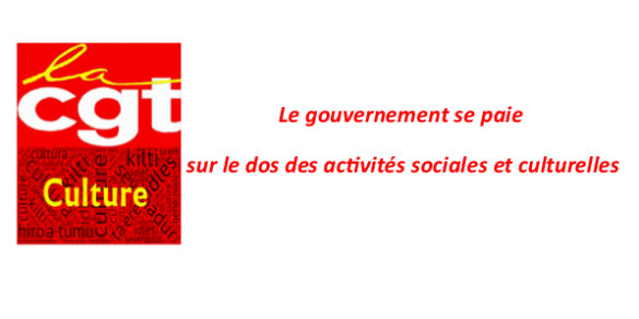 Le gouvernement se paie sur le dos des activités sociales et culturelles