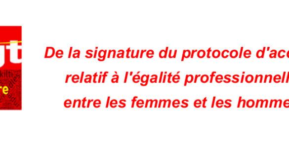 De la signature du protocole d'accord relatif à l'égalité  professionnelle entre les femmes et les hommes