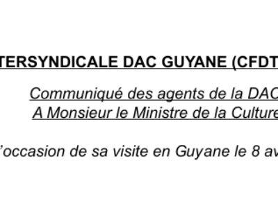 INTERSYNDICALE DAC GUYANE (CFDT / CGT) Communiqué des agents de la DAC à Monsieur le Ministre de la Culture à l'occasion de sa visite en Guyane le 8 avril 2019
