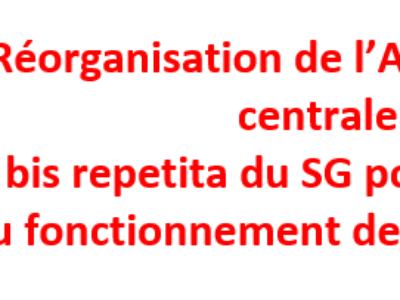 Réorganisation de l'Administration centrale : bis repetita du SG pour le Bureau du fonctionnement des services (BFS)