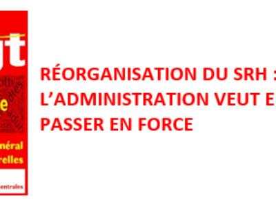 RÉORGANISATION DU SRH : L'ADMINISTRATION VEUT ENCORE PASSER EN FORCE
