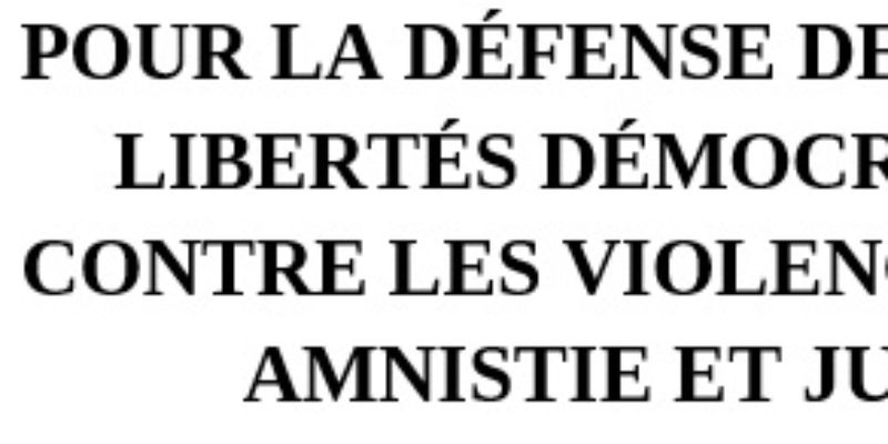 POUR LA DÉFENSE DES DROITS ET LIBERTÉS DÉMOCRATIQUES ! CONTRE LES VIOLENCES D'ÉTAT ! AMNISTIE ET JUSTICE !
