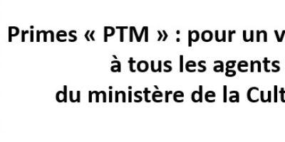 Prime « PTM » : pour un versement à tous les agents du ministère de la Culture !