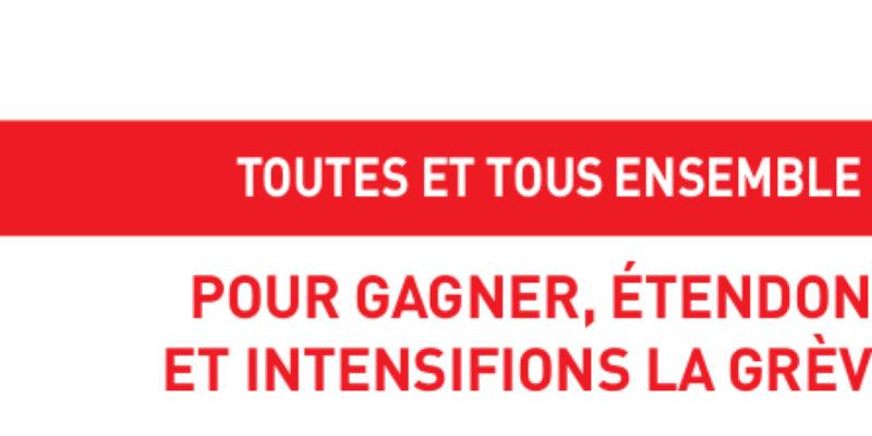 POUR GAGNER, ÉTENDONS ET INTENSIFIONS LA GRÈVE !