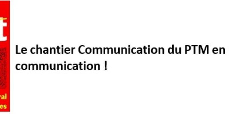 Le chantier Communication du PTM en manque de… communication!