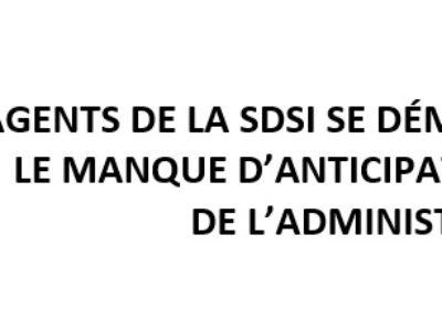 Les agents de la SDSI se démènent pour combler le manque d'anticipation et de vision de l'administration