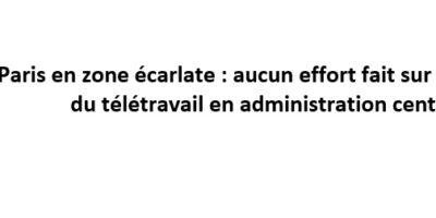 Paris en zone écarlate: aucun effort fait sur l'application du télétravail en administration centrale!