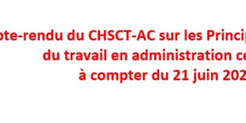 Compte-rendu du CHSCT-AC sur les Principes d'organisation du travail en administration centrale à compter du 21 juin 2021