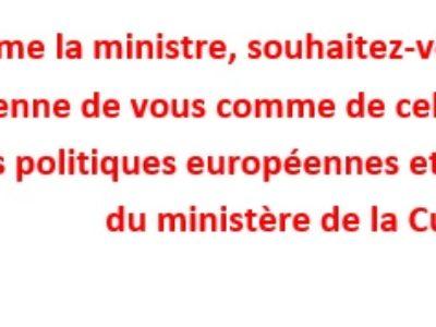 Madame la ministre, souhaitez-vous que l'histoire se souvienne de vous comme de celle ayant démantelé les politiques européennes et internationales du ministère de la Culture?